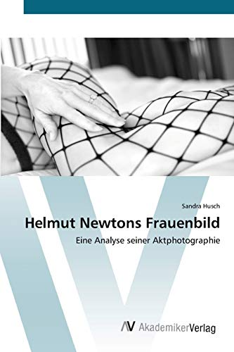 9783639431735: Helmut Newtons Frauenbild: Eine Analyse seiner Aktphotographie (German Edition)