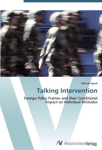 9783639431889: Talking Intervention: Foreign Policy Frames and their Conditional Impact on Individual Attitudes