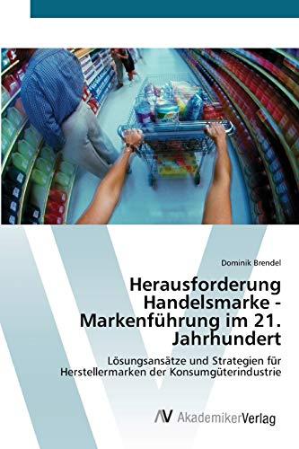 9783639432237: Herausforderung Handelsmarke - Markenführung im 21. Jahrhundert: Lösungsansätze und Strategien für Herstellermarken der Konsumgüterindustrie (German Edition)