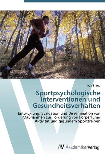 9783639432695: Sportpsychologische Interventionen und Gesundheitsverhalten: Entwicklung, Evaluation und Dissemination von Maßnahmen zur Förderung von körperlicher Aktivität und gesundem Sporttreiben