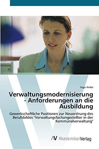 9783639433647: Verwaltungsmodernisierung - Anforderungen an die Ausbildung: Gewerkschaftliche Positionen zur Neuordnung des Berufsbildes