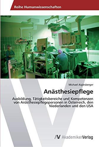 9783639434071: Anästhesiepflege: Ausbildung, Tätigkeitsbereiche und Kompetenzen von Anästhesiepflegepersonen in Österreich, den Niederlanden und den USA (German Edition)