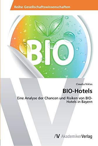9783639434118: BIO-Hotels: Eine Analyse der Chancen und Risiken von BIO-Hotels in Bayern