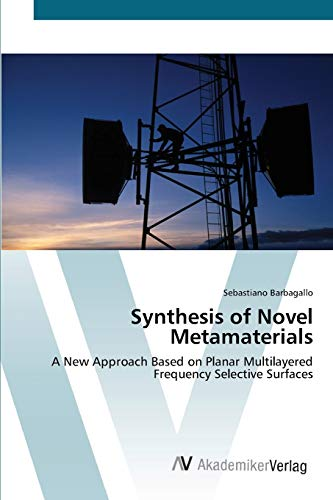 9783639434149: Synthesis of Novel Metamaterials: A New Approach Based on Planar Multilayered Frequency Selective Surfaces