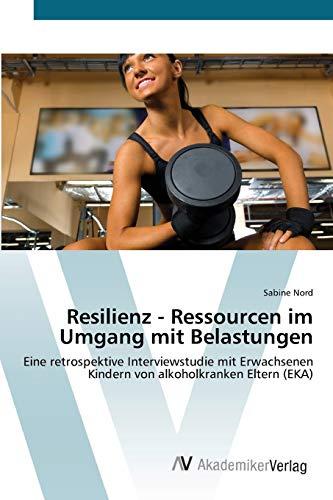 9783639434217: Resilienz - Ressourcen im Umgang mit Belastungen: Eine retrospektive Interviewstudie mit Erwachsenen Kindern von alkoholkranken Eltern (EKA)