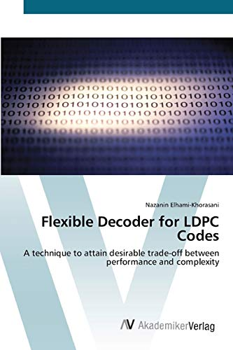 9783639434262: Flexible Decoder for LDPC Codes: A technique to attain desirable trade-off between performance and complexity
