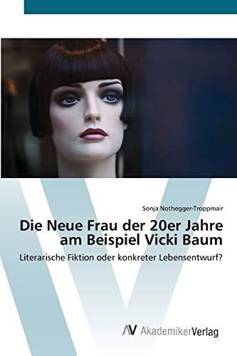 Die Neue Frau der 20er Jahre am Beispiel Vicki Baum: Sonja Nothegger-Troppmair