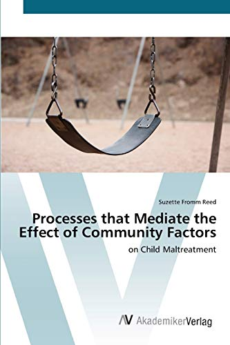 9783639435306: Processes that Mediate the Effect of Community Factors: on Child Maltreatment