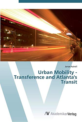 Urban Mobility - Transference and Atlanta's Transit (Paperback): Janae Futrell