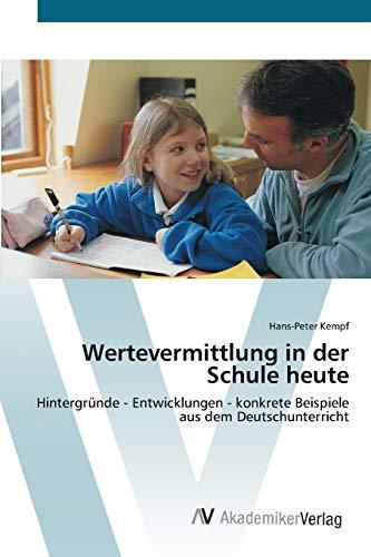 9783639435696: Wertevermittlung in der Schule heute: Hintergründe - Entwicklungen - konkrete Beispiele aus dem Deutschunterricht (German Edition)