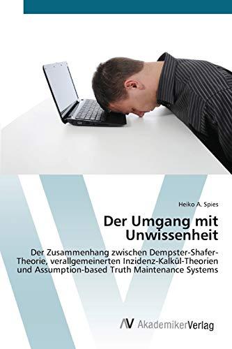 9783639435771: Der Umgang mit Unwissenheit: Der Zusammenhang zwischen Dempster-Shafer-Theorie, verallgemeinerten Inzidenz-Kalkül-Theorien und Assumption-based Truth Maintenance Systems