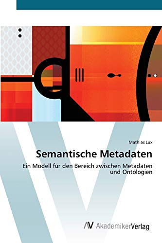 9783639435924: Semantische Metadaten: Ein Modell für den Bereich zwischen  Metadaten und Ontologien