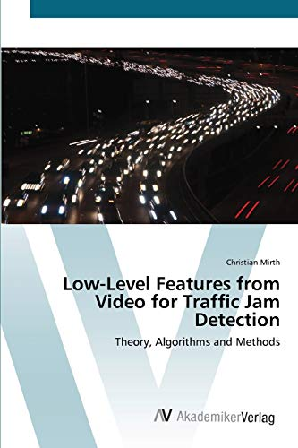Low-Level Features from Video for Traffic Jam Detection: Theory, Algorithms and Methods (Paperback)...
