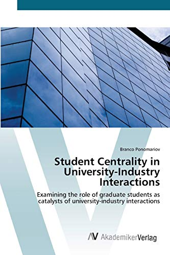 9783639436587: Student Centrality in University-Industry Interactions: Examining the role of graduate students as catalysts of university-industry interactions