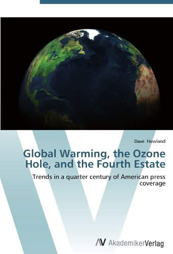 9783639436969: Global Warming, the Ozone Hole, and the Fourth Estate: Trends in a quarter century of American press coverage