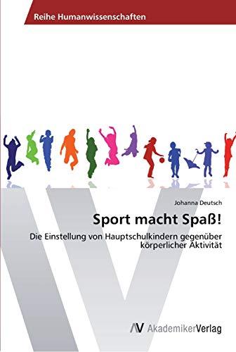 9783639437195: Sport macht Spaß!: Die Einstellung von Hauptschulkindern gegenüber körperlicher Aktivität (German Edition)