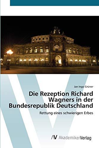 9783639437317: Die Rezeption Richard Wagners in der Bundesrepublik Deutschland: Rettung eines schwierigen Erbes