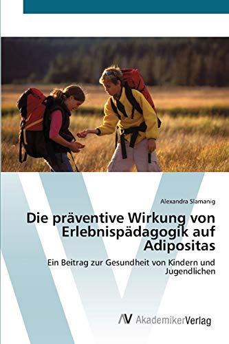 9783639437973: Die präventive Wirkung von Erlebnispädagogik auf Adipositas: Ein Beitrag zur Gesundheit von Kindern und Jugendlichen