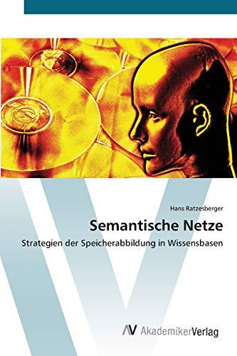 Semantische Netze: Strategien der Speicherabbildung in Wissensbasen (Paperback): Hans Ratzesberger