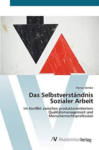 9783639438253: Das Selbstverständnis Sozialer Arbeit: Im Konflikt zwischen produktorientiertem Qualitätsmanagement und Menschenrechtsprofession (German Edition)