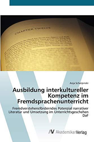9783639438352: Ausbildung interkultureller Kompetenz im Fremdsprachenunterricht: Fremdverstehensförderndes Potenzial narrativer Literatur und Umsetzung im Unterrichtsgeschehen DaF (German Edition)