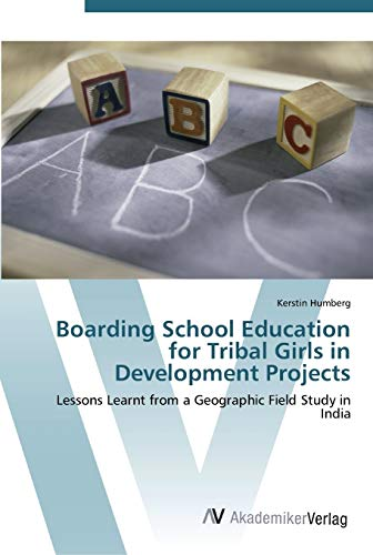 9783639438826: Boarding School Education for Tribal Girls in Development Projects: Lessons Learnt from a Geographic Field Study in India