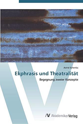 9783639439007: Ekphrasis und Theatralität: Begegnung zweier Konzepte (German Edition)