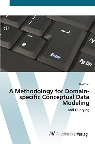 9783639439625: A Methodology for Domain-specific Conceptual Data Modeling: and Querying