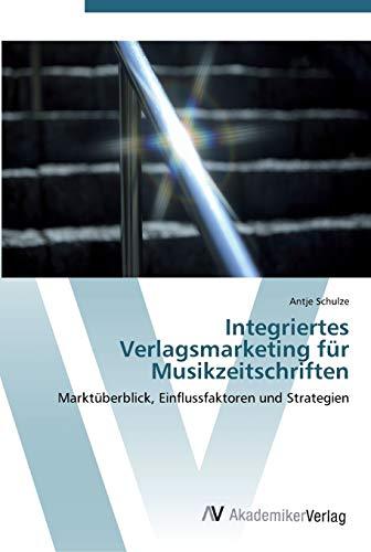 9783639439885: Integriertes Verlagsmarketing für Musikzeitschriften: Marktüberblick, Einflussfaktoren und Strategien