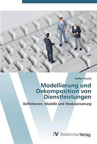 Modellierung und Dekomposition von Dienstleistungen: Definitionen, Modelle und Modularisierung (...