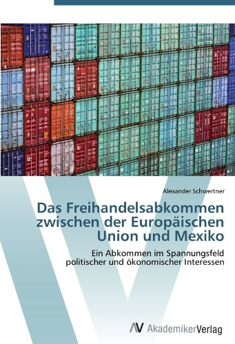 9783639440584: Das Freihandelsabkommen zwischen der Europäischen Union und Mexiko: Ein Abkommen im Spannungsfeld  politischer und ökonomischer Interessen