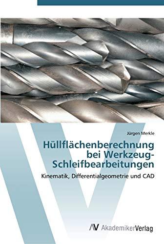 Hüllflächenberechnung bei Werkzeug-Schleifbearbeitungen: Kinematik, Differentialgeometrie und CAD (...