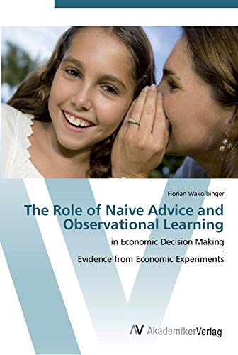 The Role of Naive Advice and Observational Learning: Florian Wakolbinger