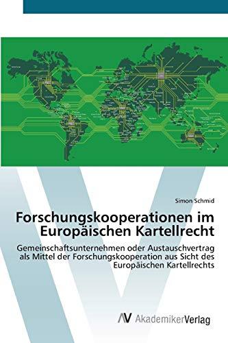 9783639441840: Forschungskooperationen im Europäischen Kartellrecht: Gemeinschaftsunternehmen oder Austauschvertrag als Mittel der Forschungskooperation aus Sicht des Europäischen Kartellrechts