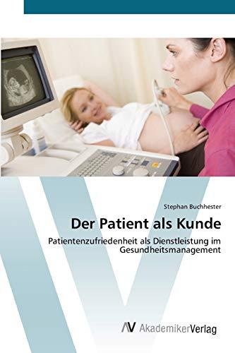 9783639442106: Der Patient als Kunde: Patientenzufriedenheit als Dienstleistung im Gesundheitsmanagement (German Edition)