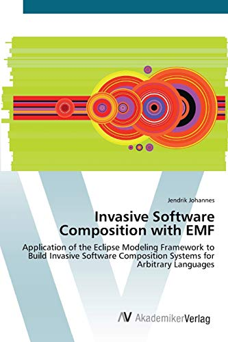 9783639442274: Invasive Software Composition with EMF: Application of the Eclipse Modeling Framework to Build Invasive Software Composition Systems for Arbitrary Languages