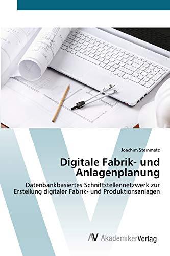 9783639442526: Digitale Fabrik- und Anlagenplanung: Datenbankbasiertes Schnittstellennetzwerk zur Erstellung digitaler Fabrik- und Produktionsanlagen