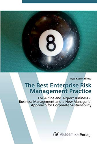 9783639442625: The Best Enterprise Risk Management Practice: For Airline and Airport Business - Business Management and a New Managerial Approach for Corporate Sustainability