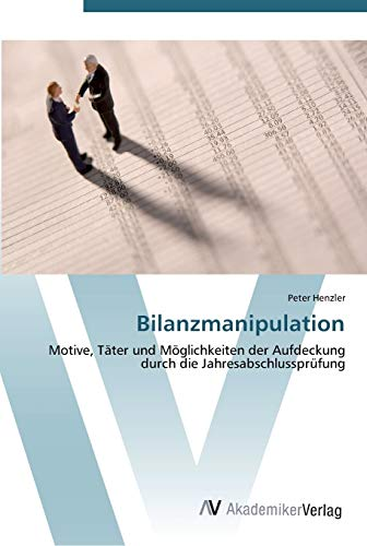 9783639442915: Bilanzmanipulation: Motive, Täter und Möglichkeiten der Aufdeckung durch die Jahresabschlussprüfung