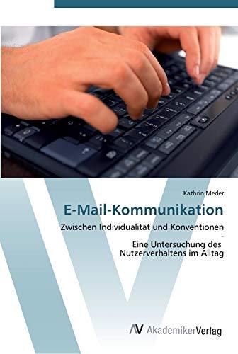 E-Mail-Kommunikation: Zwischen Individualität und Konventionen - Eine Untersuchung des ...
