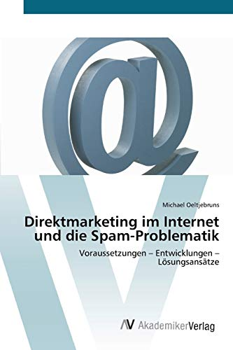 9783639443554: Direktmarketing im Internet und die Spam-Problematik: Voraussetzungen - Entwicklungen   - Lösungsansätze