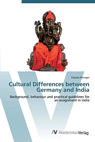 9783639443707: Cultural Differences between Germany and India: Background, behaviour and practical guidelines for an assignment in India
