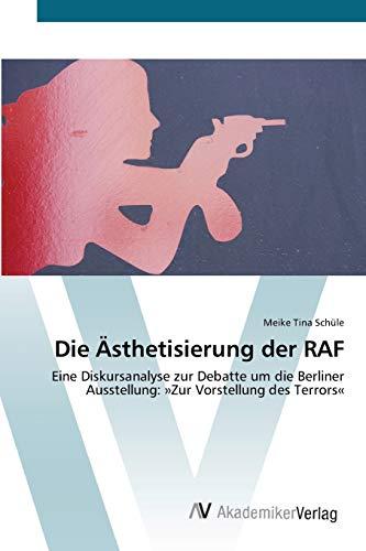 9783639444025: Die �sthetisierung der RAF: Eine Diskursanalyse  zur Debatte um die Berliner Ausstellung:  �Zur Vorstellung des Terrors�