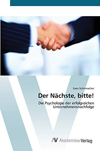 9783639444070: Der Nächste, bitte!: Die Psychologie der erfolgreichen  Unternehmensnachfolge