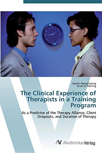 9783639444667: The Clinical Experience of Therapists in a Training Program: As a Predictor of the Therapy Alliance, Client Dropouts, and Duration of Therapy