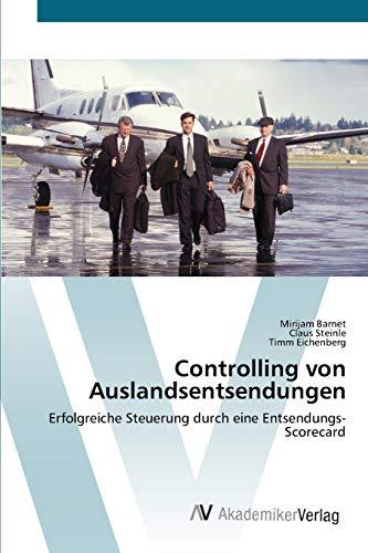 9783639444797: Controlling von Auslandsentsendungen: Erfolgreiche Steuerung durch eine Entsendungs-Scorecard (German Edition)