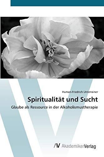 Spiritualität und Sucht: Human-Friedrich Unterrainer