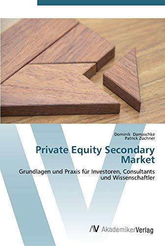 9783639445411: Private Equity Secondary Market: Grundlagen und Praxis für Investoren, Consultants und Wissenschaftler