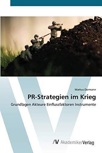 9783639445435: PR-Strategien im Krieg: Grundlagen Akteure Einflussfaktoren Instrumente