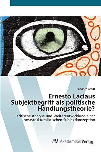 Ernesto Laclaus Subjektbegriff als politische Handlungstheorie?: Friedrich Arndt
